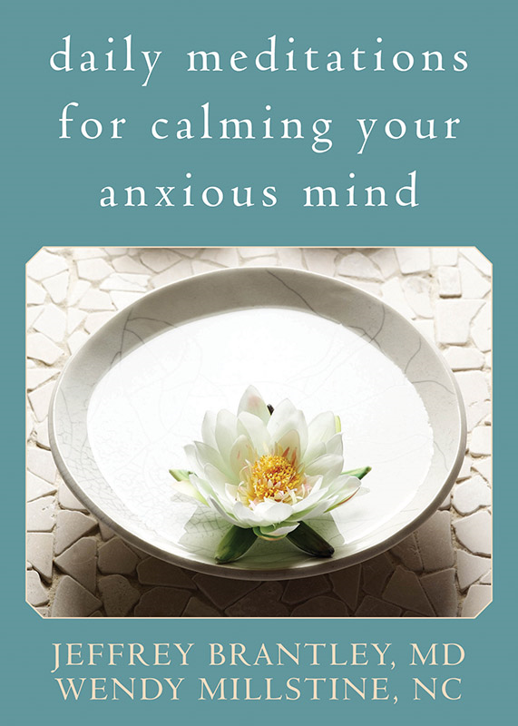 Daily Meditations for Calming Your Anxious Mind By: Jeffrey Brantley, MD,Wendy Millstine, NC