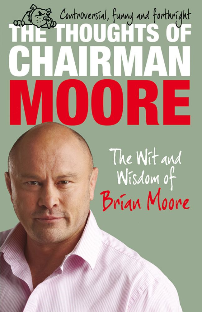 The Thoughts of Chairman Moore By: Brian Moore