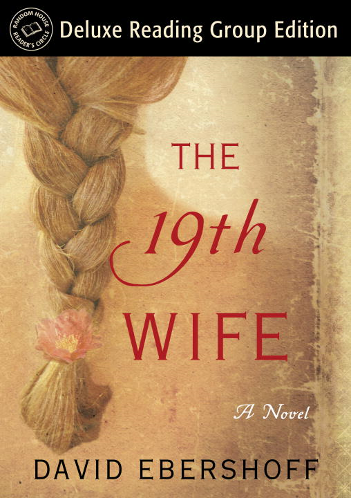 The 19th Wife (Random House Reader's Circle Deluxe Reading Group Edition) By: David Ebershoff