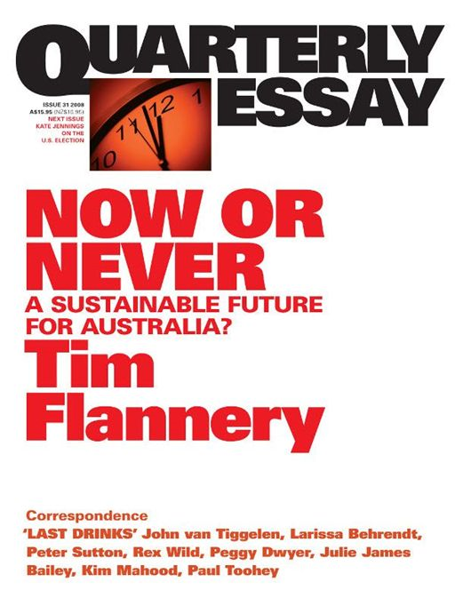 Quarterly Essay 31, Now Or Never: A Sustainable Future For Australia?