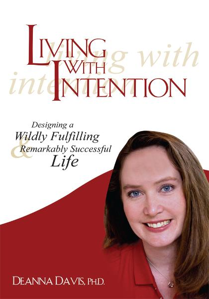 Living With Intention By: Deanna Davis, Ph.D.
