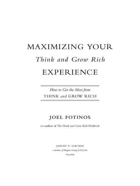Maximizing Your Think and Grow Rich Experience By: Joel Fotinos