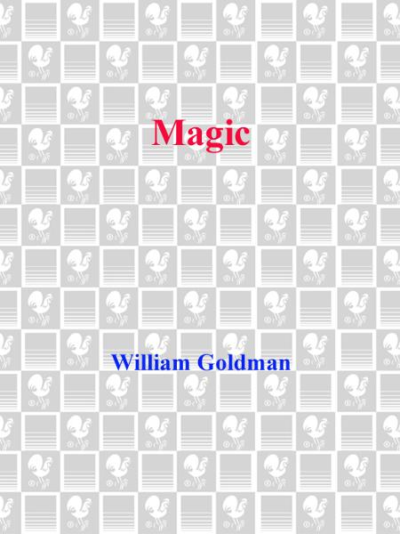 MAGIC By: William Goldman