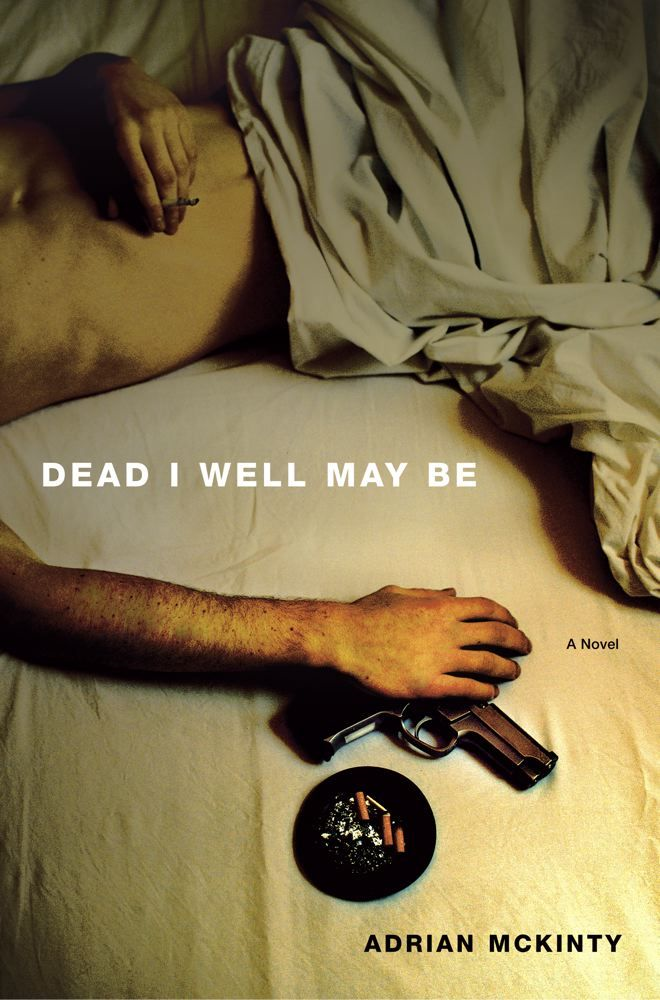Dead I Well May Be By: Adrian McKinty
