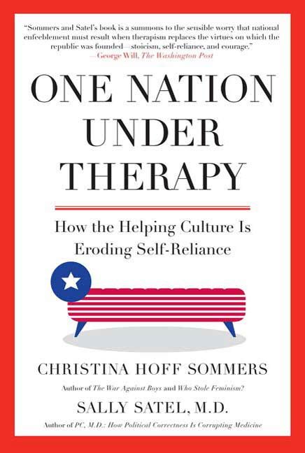 One Nation Under Therapy By: Christina Hoff Sommers,Sally Satel