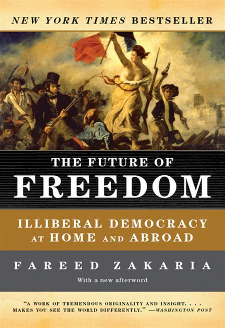The Future of Freedom: Illiberal Democracy at Home and Abroad (Revised Edition) By: Fareed Zakaria