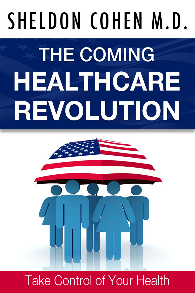 The Coming Healthcare Revolution: Take Control of Your Health By: Sheldon Cohen M.D.