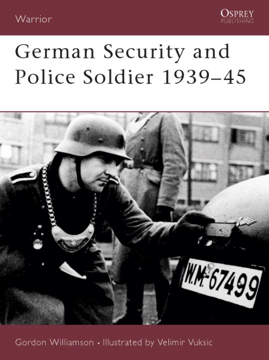 German Security and Police Soldier 1939-45 By: Gordon Williamson,Velimir Vuksic
