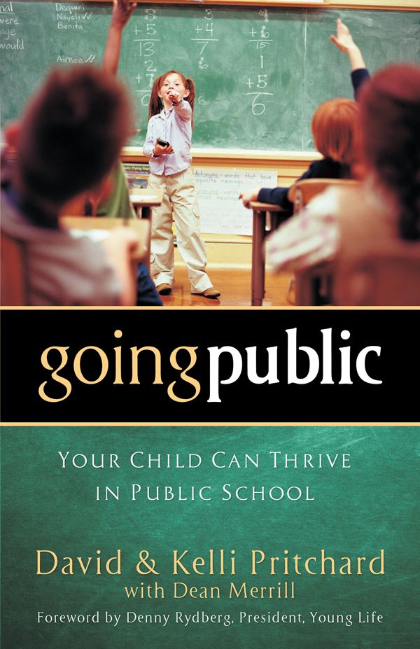 Going Public: Your Child Can Thrive in Public School By: David Pritchard,Dean Merrill,Kelli Pritchard