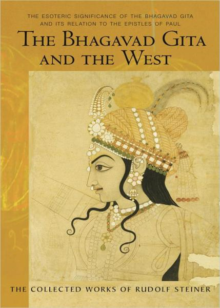 The Bhagavad Gita and the West By: Rudolf Steiner, Robert McDermott