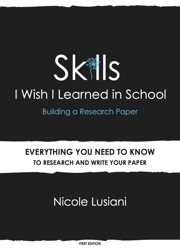 Skills I Wish I Learned in School: Building a Research Paper By: Nicole Lusiani