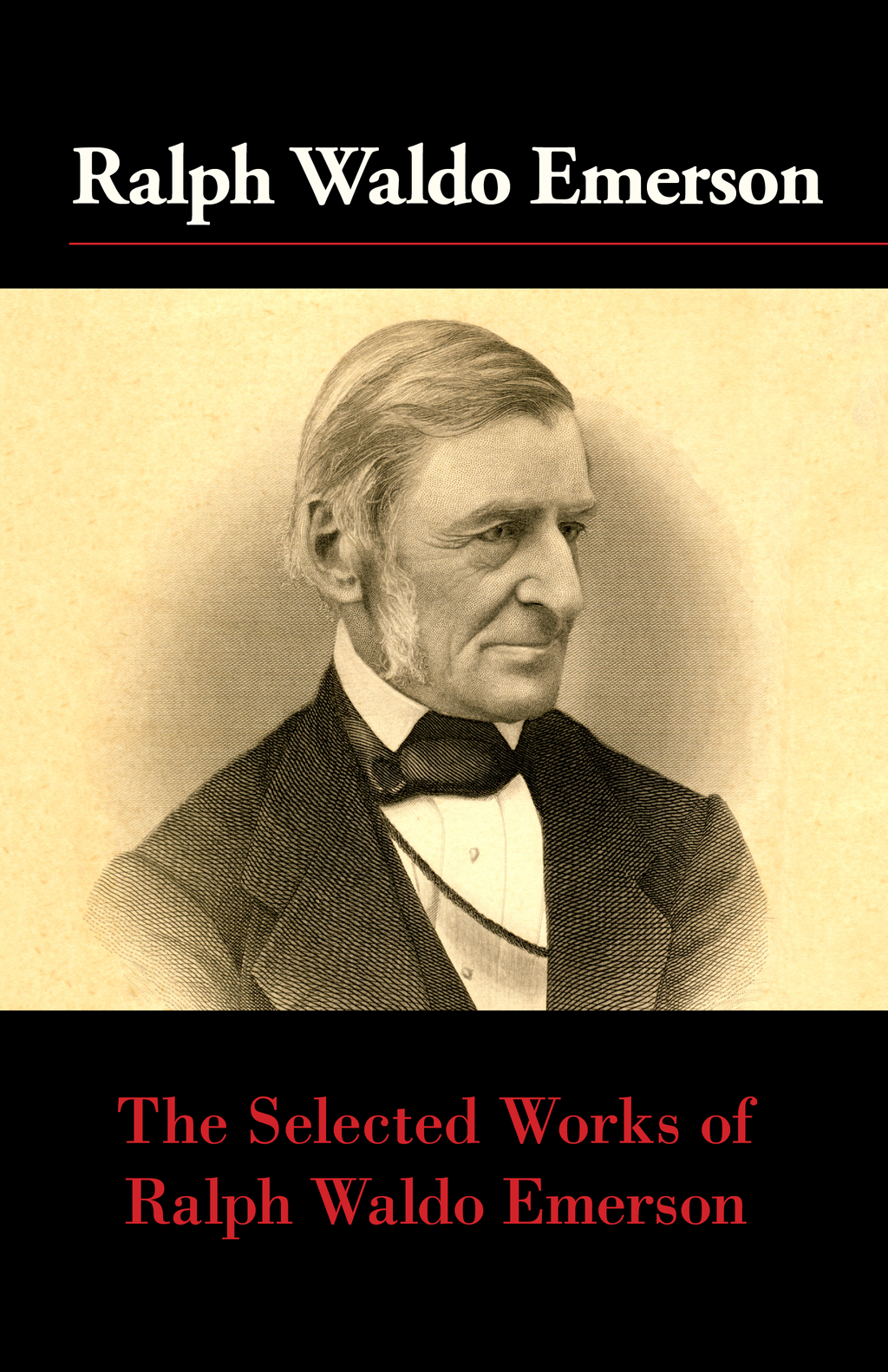 The Selected Works of Ralph Waldo Emerson By: Ralph Waldo Emerson