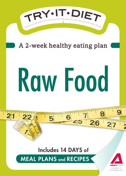 Try-It Diet: Raw Food: A two-week healthy eating plan By: Editors of Adams Media