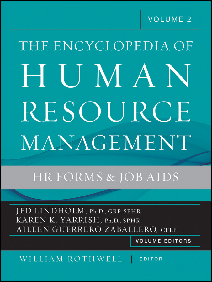 Encyclopedia of Human Resource Management, Human Resources and Employment Forms By: Aileen Zaballero,Jed Lindholm Ph.D., GRP, SPHR,Karen Yarrish Ph.D., SPHR ,William J. Rothwell