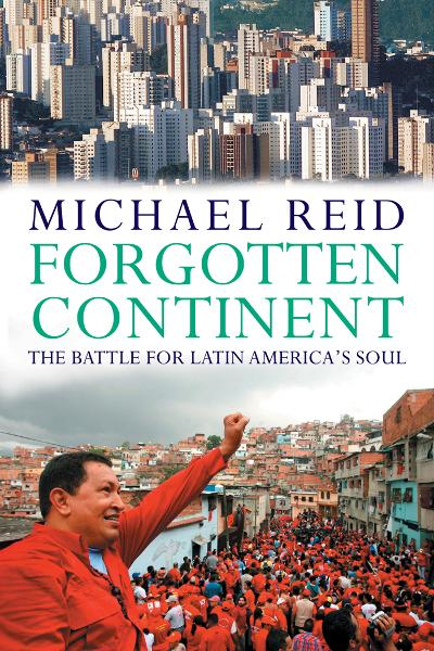 Forgotten Continent: The Battle for Latin America's Soul By: Michael Reid