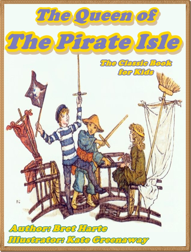 THE QUEEN OF THE PIRATE ISLE  (Illustrated) By: Bret Harte