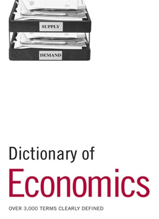 Dictionary Of Economics: Over 3 000 Terms Clearly Defined By: