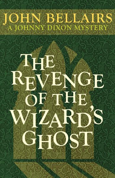 The Revenge of the Wizard's Ghost By: John Bellairs