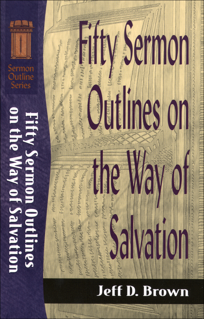 Fifty Sermon Outlines on the Way of Salvation (Sermon Outline Series) By: Jeff D. Brown
