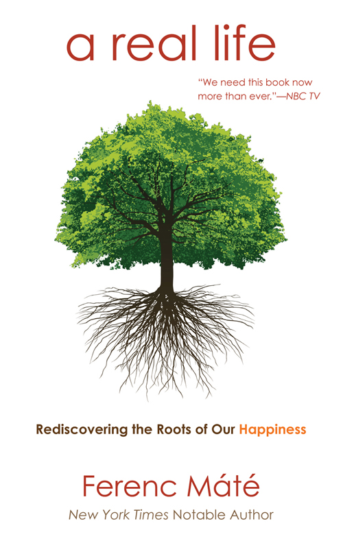 A Real Life: Rediscovering the Roots of Our Happiness By: Ferenc Máté