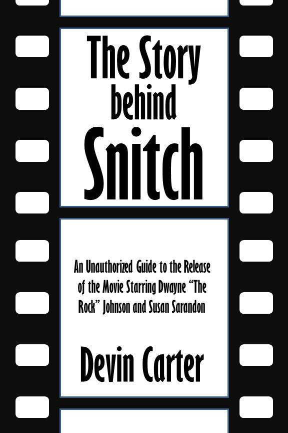 "The Story behind Snitch: An Unauthorized Guide to the Release of the Movie Starring Dwayne ""The Rock"" Johnson and Susan Sarandon [Article]"