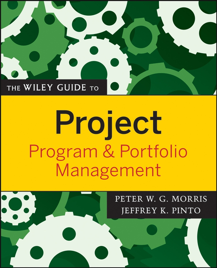 The Wiley Guide to Project, Program, and Portfolio Management By: Jeffrey K. Pinto,Peter Morris