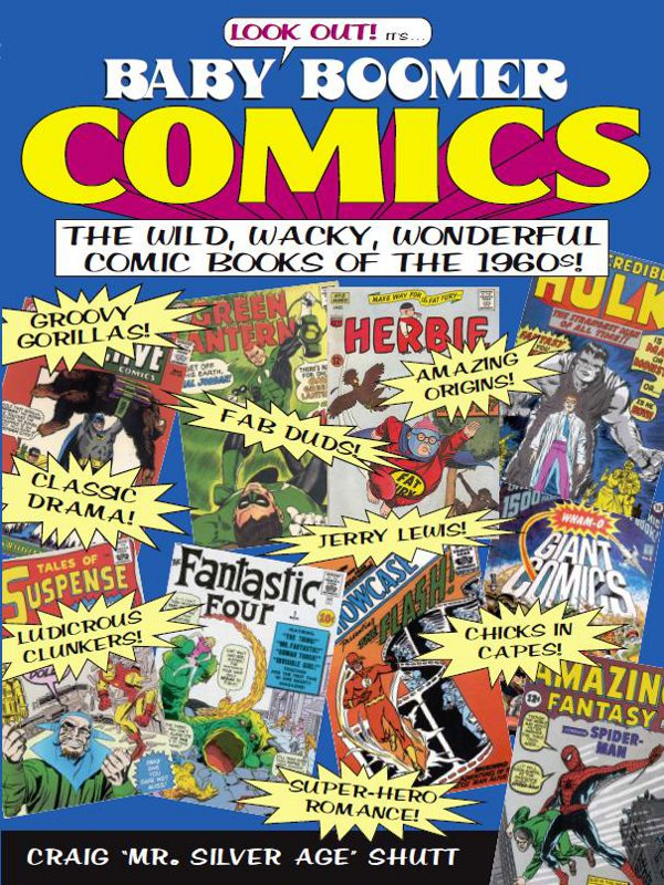 Baby Boomer Comics: The Wild,  Wacky,  Wonderful Comic Books of the 1960s The Wild,  Wacky,  Wonderful Comic Books of the 1960s