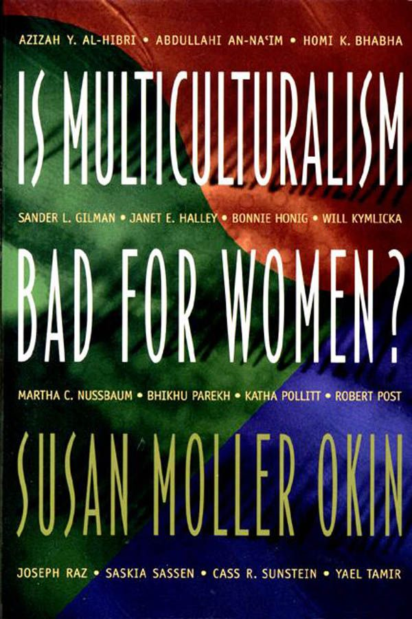 Is Multiculturalism Bad for Women? By: Susan Moller Okin