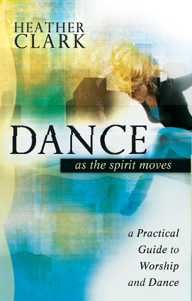 Dance As the Spirit Moves: A Practical to Worship and Dance