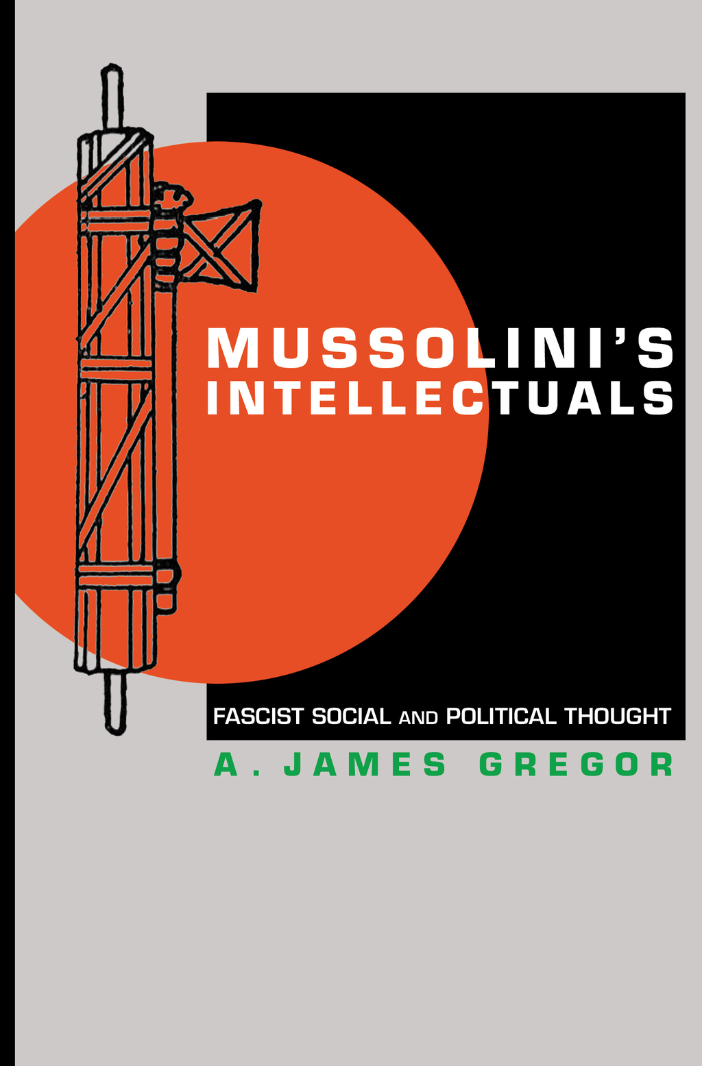 Mussolini's Intellectuals By: A. James Gregor