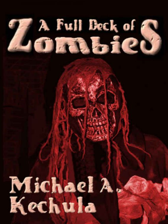 A Full Deck of Zombies: 61 Speculative Fiction Tales By: Michael A. Kechula