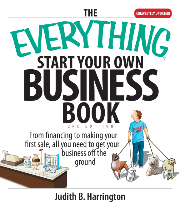 The Everything Start Your Own Business Book: From Financing Your Project to Making Your First Sale, All You Need to Get Your Business Off the Ground