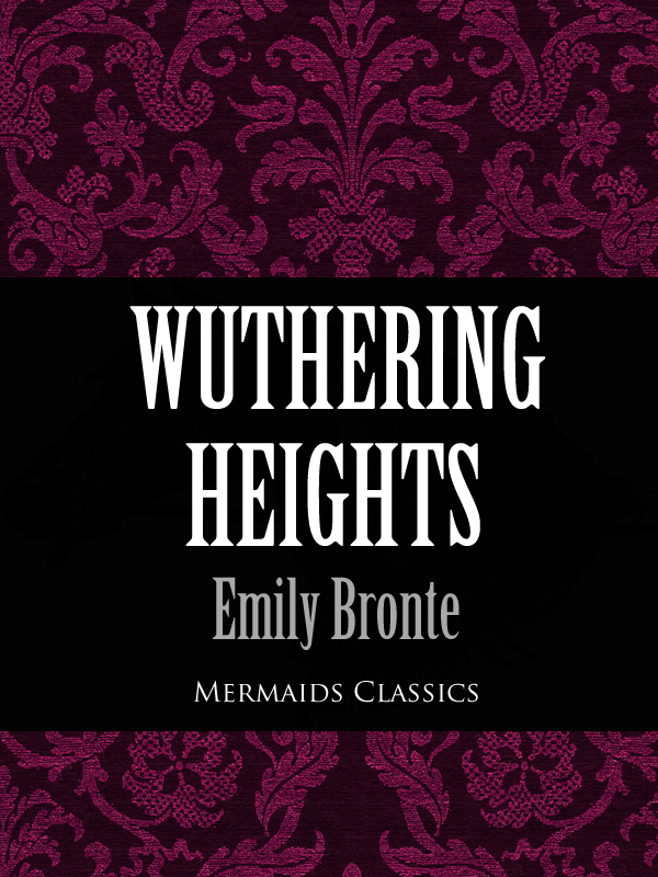 Bronte, Charlotte - Wuthering Heights (Mermaids Classics)