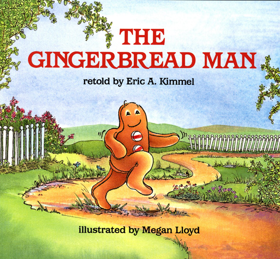 The Gingerbread Man By: Eric A. Kimmel,Megan Lloyd