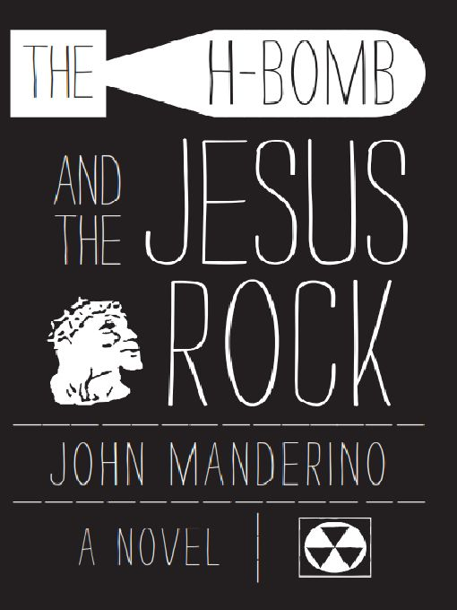 The H-Bomb and the Jesus Rock: A Novel