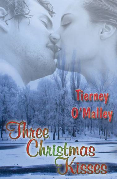 Three Christmas Kisses By: Tierney O'Malley