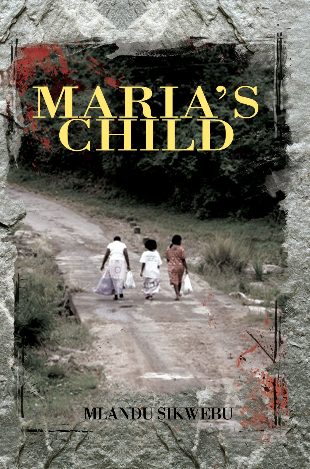Maria's Child By: Mlandu Sikwebu