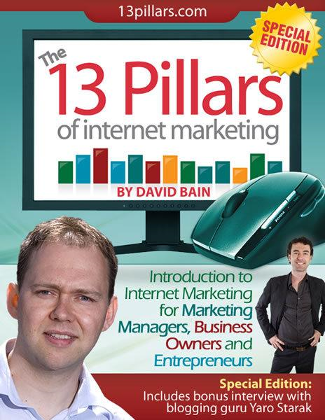 The 13 Pillars of Internet Marketing: Special Edition By: David Bain
