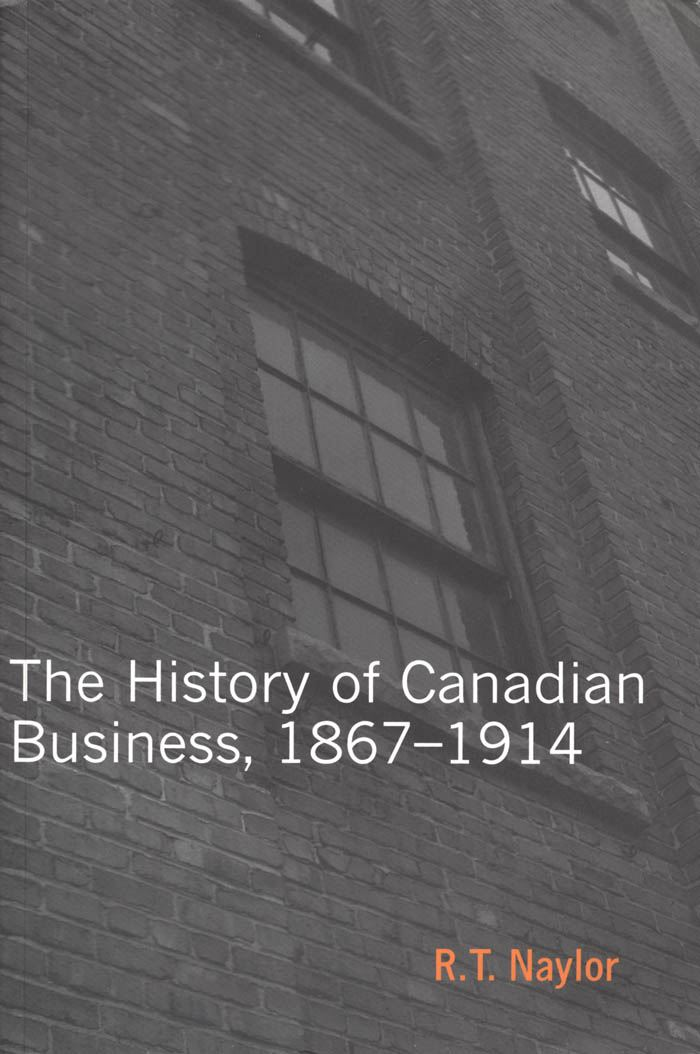 History of Canadian Business By: R.T. Naylor