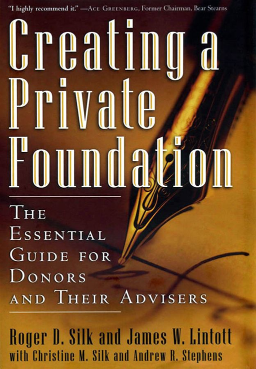 Creating a Private Foundation By: James W. Lintott,Roger D. Silk