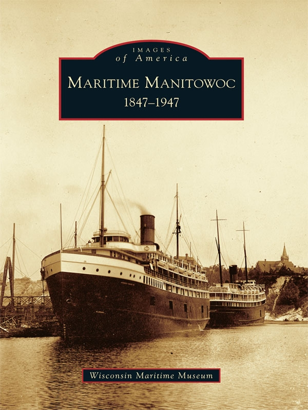 Maritime Manitowoc: 1847-1947 By: The Wisconsin Maritime Museum