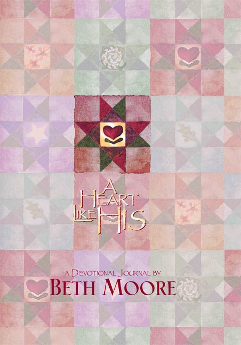 A Heart Like His - Devotional Journal By: Beth Moore