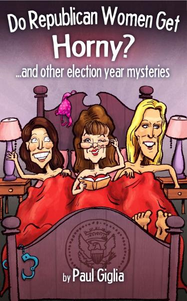 Do Republican Women Get Horny? And other election year mysteries. By: Paul Giglia