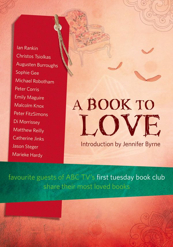 A Book To Love: Favourite Guests of ABC TV's First Tuesday Book Club Sha re Their Most Loved Books