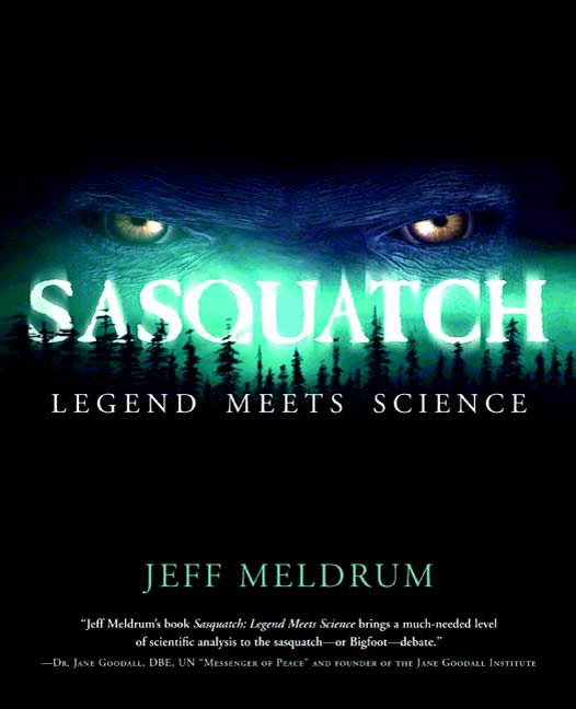 Sasquatch: Legend Meets Science By: Jeff Meldrum