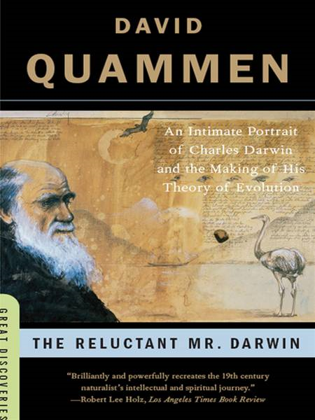 The Reluctant Mr. Darwin: An Intimate Portrait of Charles Darwin and the Making of His Theory of Evolution (Great Discoveries) By: David Quammen