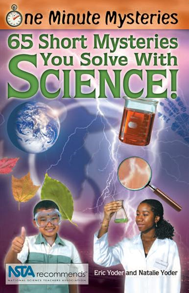 One Minute Mysteries: 65 Short Mysteries You Solve with Science! By: Eric Yoder,Natalie Yoder