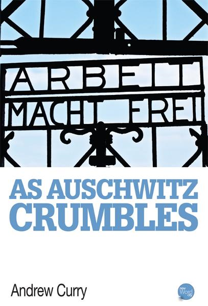 As Auschwitz Crumbles By: Andrew Curry