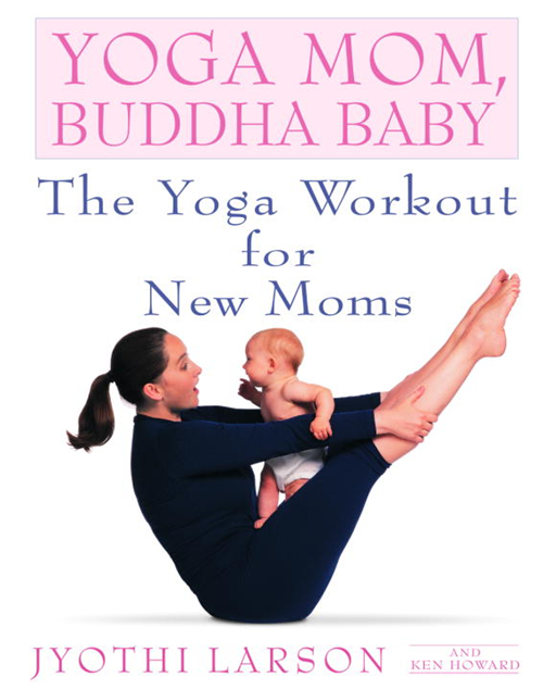 Yoga Mom, Buddha Baby By: Jyothi Larson,Ken Howard