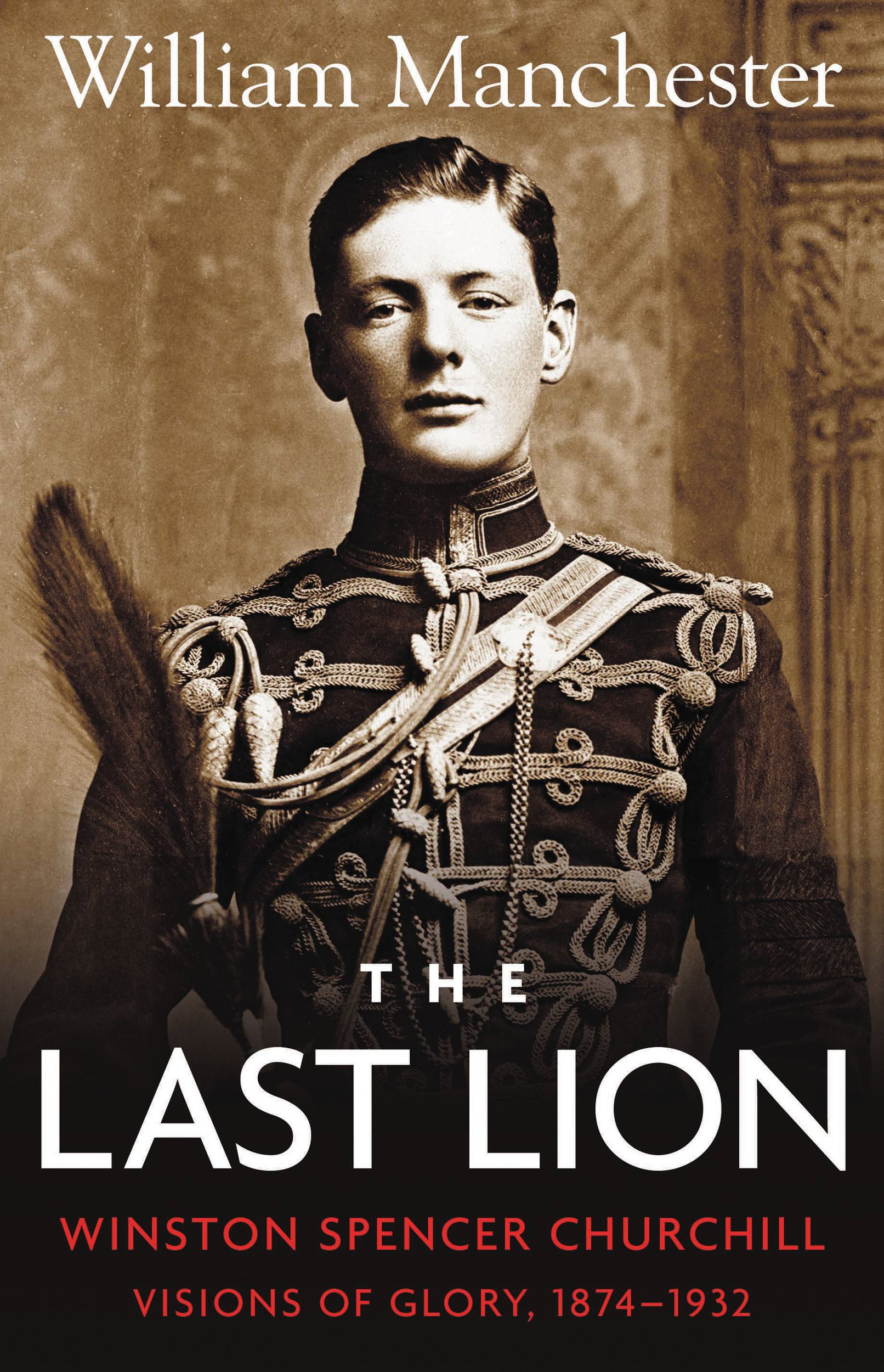 The Last Lion: Volume 1 By: William Manchester